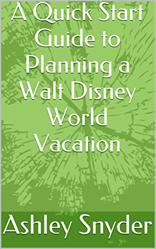 A Quick Start Guide to Planning a Walt Disney World Vacation (English Edition) - Planning Guide Disney