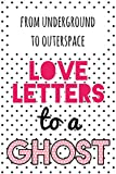 from underground to outerspace: love letters to a ghost (best of)