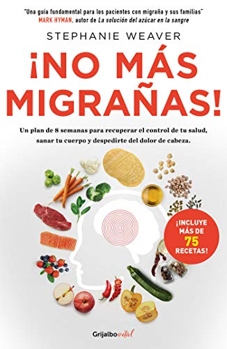 ¡no Más Migrañas! / The Migraine Relief Plan: An 8-Week Transition to Better Eating, Fewer Headaches, and Optimal Health -