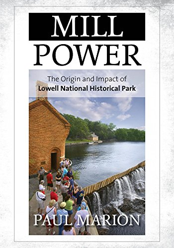Mill Power: The Origin and Impact of Lowell National Historical Park (English Edition) (Mill Power)