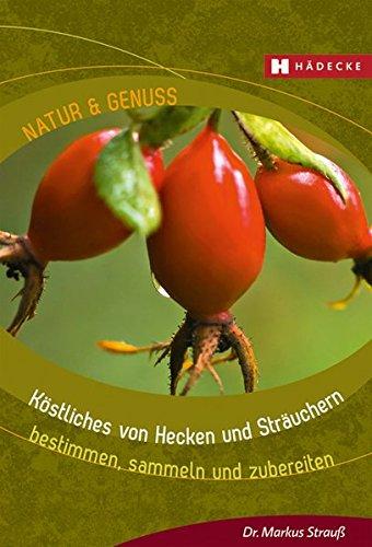 Köstliches von Hecken und Sträuchern: bestimmen, sammeln und zubereiten (Natur & Genuss) (Hecke Baum)