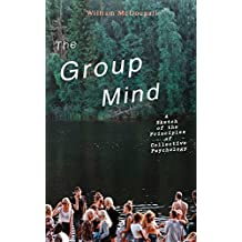 The Group Mind: A Sketch of the Principles of Collective Psychology (English Edition)