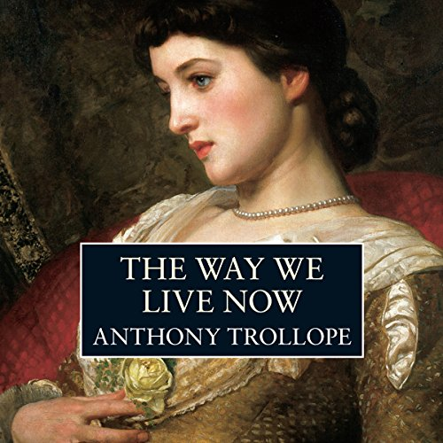 The Way We Live Now  Audiolibri