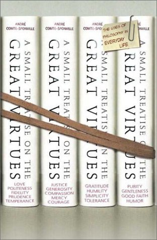 A Small Treatise on the Great Virtues: The Uses of Philosophy in Everyday Life by Andr?? Comte-Sponville (2001-08-30)