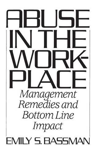 Abuse in the Workplace: Management Remedies and Bottom Line Impact