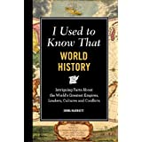 I Used to Know That: World History: Intriguing Facts About the World's Greatest Empires, Leader's, Cultures and Conflicts by Emma Marriott (2012-04-12)