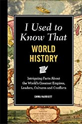I Used to Know That: World History: Intriguing Facts About the World's Greatest Empires, Leader's, Cultures and Conflicts by Emma Marriott (April 12,2012)