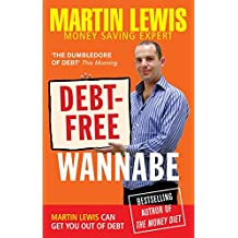 Debt-free Wannabe: A collection of inspiring true stories to help you beat your debts from the UK's #1 Money Saving Expert