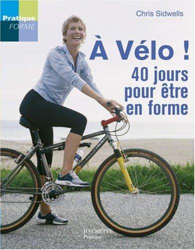 A vélo ! : 40 Jours pour être en forme !