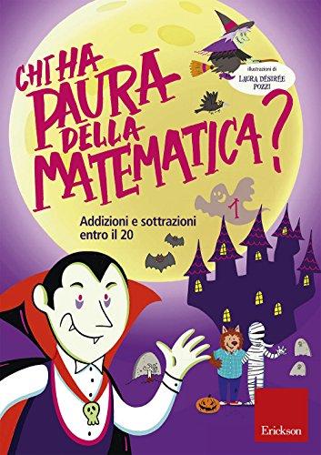 Chi ha paura della matematica? Addizioni e sottrazioni entro il 20. Ediz. a colori