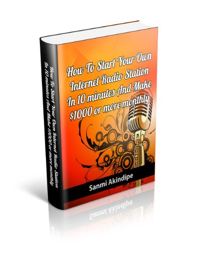 How To Start Your Own Internet Radio Station In 10 minutes And Make $1000 dollar or more monthly (English Edition) (Radio Station 10)