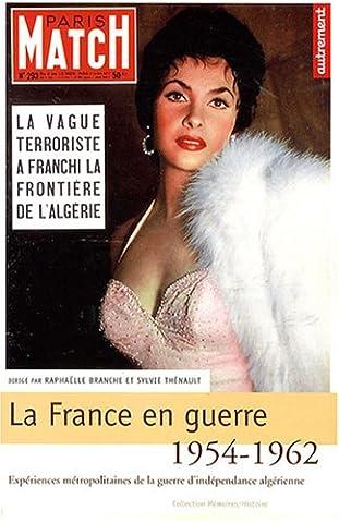La France en guerre 1954-1962 : Expériences métropolitaines de la