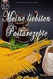 Meine liebsten Pastarezepte: Das praktische Notizbuch für die liebsten eigenen Pastarezepte - Platz für 100 Rezepte!