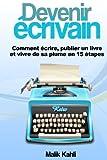 Devenir écrivain: Comment écrire, publier un livre et vivre de sa plume en 15 étapes...