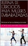 RUTINA DE EJERCICIOS PARA MUJERES EMBARAZADAS: Mantener en forma al bebe y a la madre