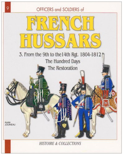 French Hussars Vol 3:: From the 9th to the 14th Regiment, 1804-1818: 1804-1818 v. 3 (Officers & Soldiers) por Andre Jouineau