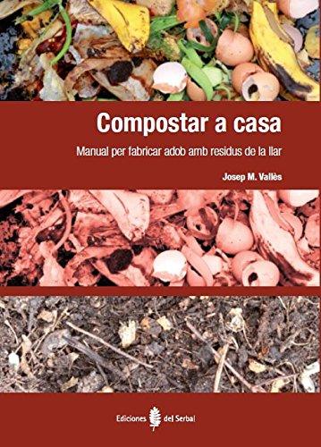 Compostar a casa: Manual per fabricar adob amb residus de la llar (El arte de vivir) por Josep Mª Vallès Casanova
