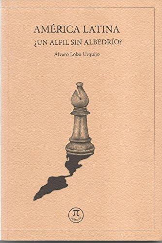 AMÉRICA LATINA. ¿Un alfil sin albedrío? por Álvaro Augusto Lobo Urquijo