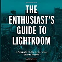 The Enthusiast's Guide to Lightroom: 55 Photographic Principles You Need to Know