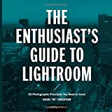The Enthusiast's Guide to Lightroom: 50 Photographic Principles You Need to Know