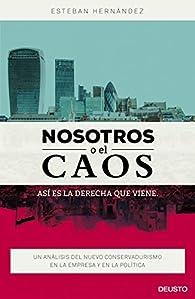 Nosotros o el caos: así es la derecha que viene: Un análisis del nuevo conservadurismo en la empresa y en la política par Esteban Hernández Jiménez