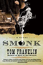 Smonk: Or Widow Town: Written by Tom Franklin, 2007 Edition, (Reprint) Publisher: Harper Perennial [Paperback]