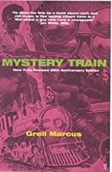 Mystery Train: Images of America in Rock 'n' Roll Music by Greil Marcus (2000-11-06)