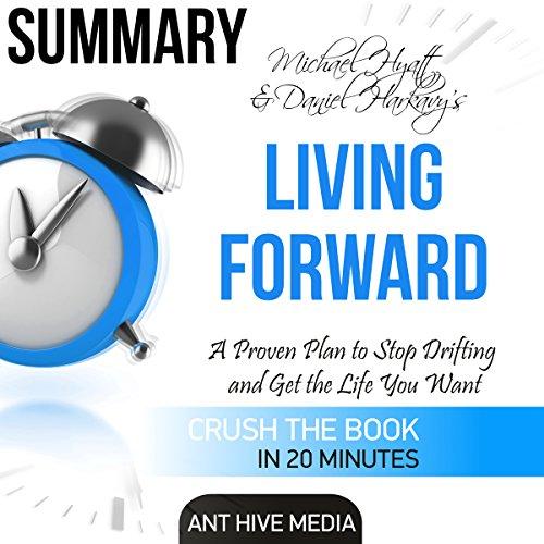 summary-michael-hyatt-daniel-harkavys-living-forward-a-proven-plan-to-stop-drifting-and-get-the-life