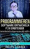 Programmieren: Software entwickeln für Einsteiger: Lernen Sie die Grundlagen von Java, SQL und C++ (Computer Programing for Beginners)