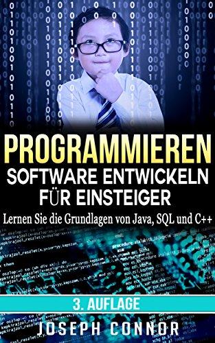 Programmieren: Software entwickeln für Einsteiger: Lernen Sie die Grundlagen von Java, SQL und C++ (Computer Programing for Beginners) Computer-codierung