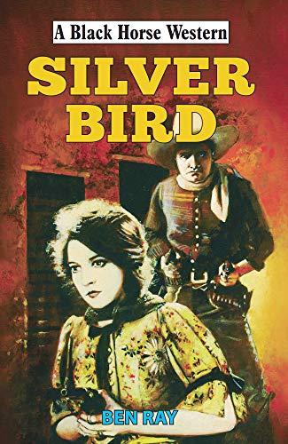 Silverbird (Black Horse Western) (English Edition) (Jackson Wesson Smith)