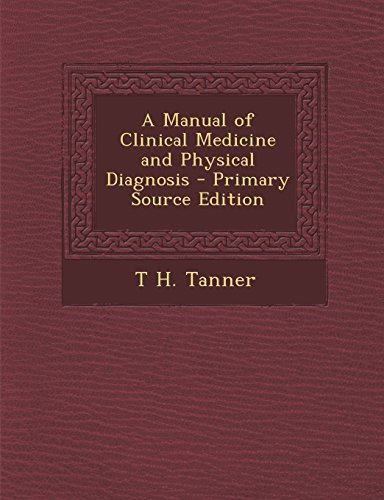 A Manual of Clinical Medicine and Physical Diagnosis - Primary Source Edition