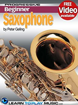 Saxophone Lessons for Beginners: Teach Yourself How to Play Saxophone (Free Video Available) (Progressive Beginner) by [LearnToPlayMusic.com, Peter Gelling]