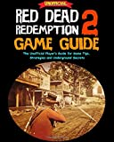 Red Dead Redemption 2 Game Guide: The Unofficial Player's Guide for Game Tips, Strategies and Underground Secrets