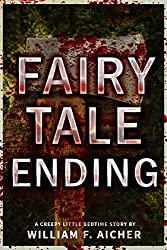 Fairy Tale Ending: A Creepy Little Bedtime Story (Creepy Little Bedtime Stories Book 5)