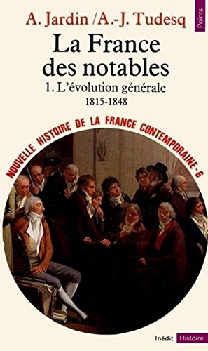 Nouvelle Histoire de la France contemporaine, tome 6 : La France des notables, l'évolution générale, 1815-1848