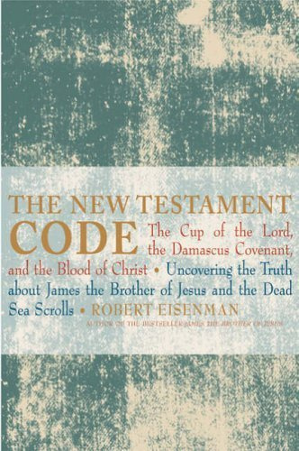 The New Testament Code: The Cup of The Lord, the Damascus Covenant and the Blood of Christ by Robert H. Eisenman (2007-03-15)