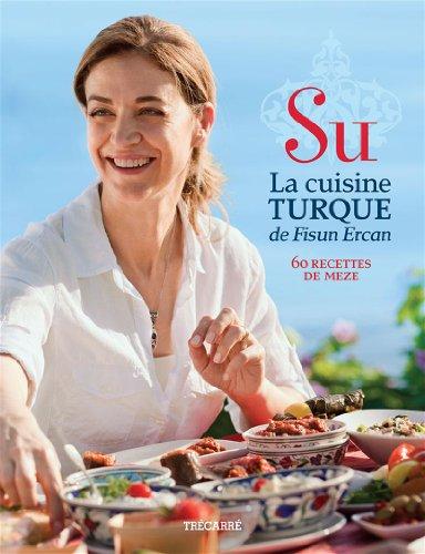 Su: la Cuisine Turque de Fisun Ercan par Ercan Fisun