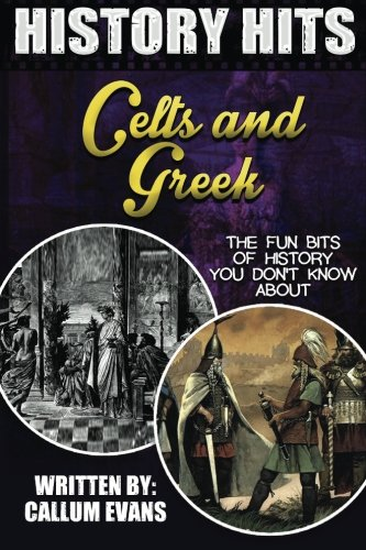 The Fun Bits Of History You Don't Know About CELTS AND GREEKS: Illustrated Fun Learning For Kids (History Hits)