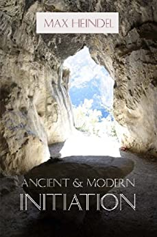 Ancient and Modern Initiation - Cornerstone Edition (English Edition) par [Heindel, Max]
