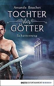 Tochter der Götter - Schattenweg: Roman (Tochter-der-Götter-Trilogie 3)