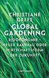 Global Gardening: Bioökonomie - Neuer Raubbau oder Wirtschaftsform der Zukunft?