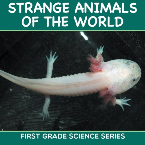 Strange Animals Of The World First Grade Science Series