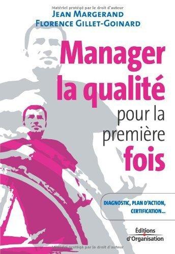 Manager la qualit pour la premire fois : Conseils pratiques, diagnostic, plan d'action, certification ISO 9001 de Jean Margerand (30 mars 2006) Broch