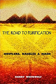 THE ROAD TO PURIFICATION: Hustlers, Hassles & Hash by [Whitewolf, Harry]
