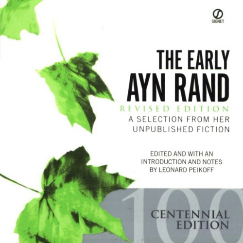 The Early Ayn Rand: A Selection from Her Unpublished Fiction (Revised Edition)