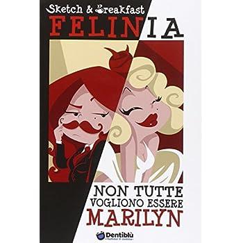 Felinia. Non Tutte Vogliono Essere Marilyn