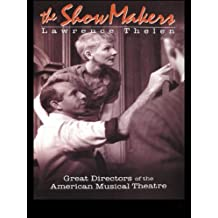 The Show Makers: Great Directors of the American Musical Theatre (English Edition)