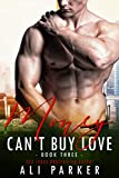 Money Can't Buy Love #3: (A Sexy Billionaire Bad Boy Novel)