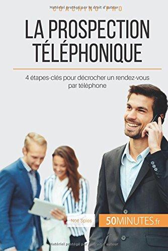 La prospection téléphonique: 4 étapes-clés pour décrocher un rendez-vous par téléphone par Noé Spies